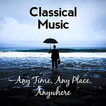 Classical Music: Any Time, Any Place, Anywhere