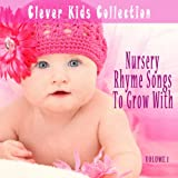 Nursery Rhyme Songs to Grow With (Clever Kids Collection), Vol. 1