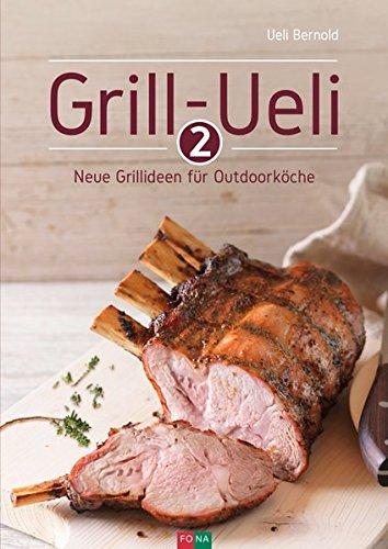 Grill-Ueli 2: Neue Grillideen für Outdoorköche (Die Grill-Ueli-Reihe)