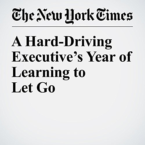 A Hard-Driving Executive's Year of Learning to Let Go audiobook cover art