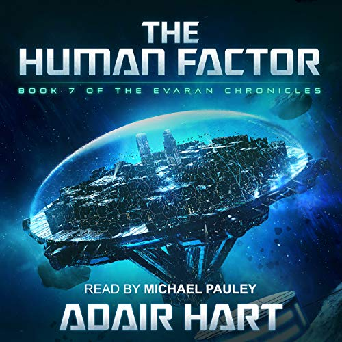 The Human Factor     Book 7 of the Evaran Chronicles              By:                                                                                                                                 Adair Hart                               Narrated by:                                                                                                                                 Michael Pauley                      Length: 13 hrs and 2 mins     14 ratings     Overall 4.8