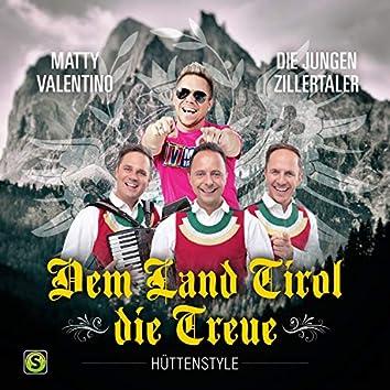 Dem Land Tirol Die Treue (Hüttenstyle)