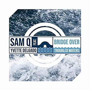 Bridge Over Troubled Waters (feat. Yvette Delgado)