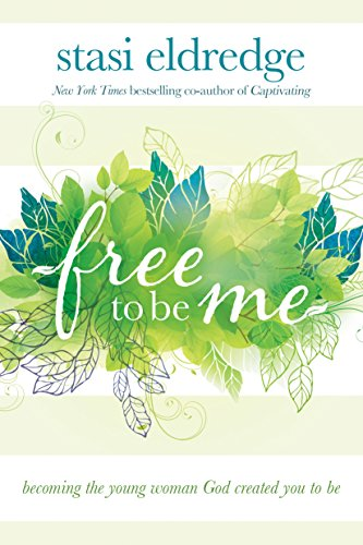 Free to Be Me: Becoming the Young Woman God Created You to Be (English Edition)