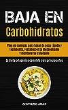 Baja En Carbohidratos: Plan de comidas para bajar de peso rápida y fácilmente, restablecer su metabolismo y mantenerse saludable (La dieta cetogénica completa para principiantes)