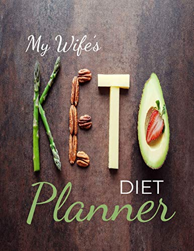 My Wife's Diet Planner: Macros & Meal Tracking Log Ketogenic Diet Food Diary 100,90,60,21 day diet k