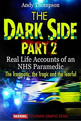 The Dark Side Part 2 - Real Life Accounts of an NHS Paramedic - The Traumatic, the Tragic and the Tearful from The Electronic Book Company