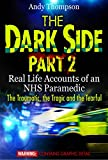 The Dark Side Part 2 Real Life Accounts of an NHS Paramedic The Traumatic the Tragic and the Tearful The Dark Side – Real Life Accounts of an NHS Paramedic  English Edition