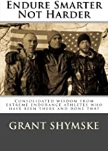 Endure Smarter Not Harder: Consolidated wisdom from extreme endurance athletes who have..