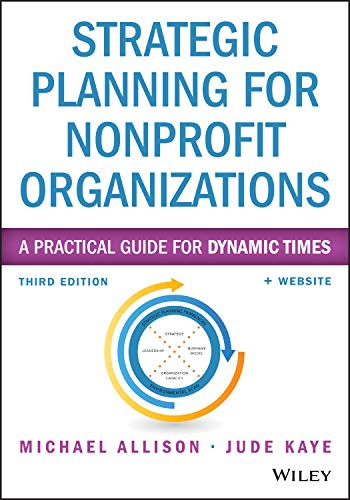 Compare Textbook Prices for Strategic Planning for Nonprofit Organizations: A Practical Guide for Dynamic Times Wiley Nonprofit Authority 3 Edition ISBN 9781118768143 by Allison, Michael,Kaye, Jude