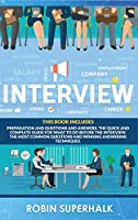 Interview: This book Includes Preparation and Questions and Answers. The Quick and Complete Guide for What To Do Before the Interview. The Most Common Questions and Winning Answering Techniques.