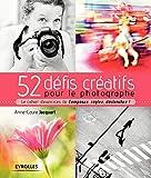 52 défis créatifs pour le photographe - Le cahier d'exercices de