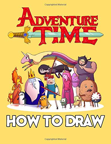 How To Draw Adventure Time: Learn To Draw Adventure Time With 46 Characters 158 Pages And Step-by-Step Drawings