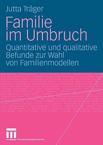 Familie im Umbruch: Quantitative und qualitative Befunde zur Wahl von Familienmodellen