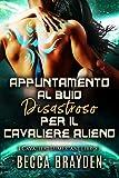 Appuntamento al buio disastroso per il cavaliere alieno (I Cavalieri Lumeriani Vol. 3) (Italian Edit...