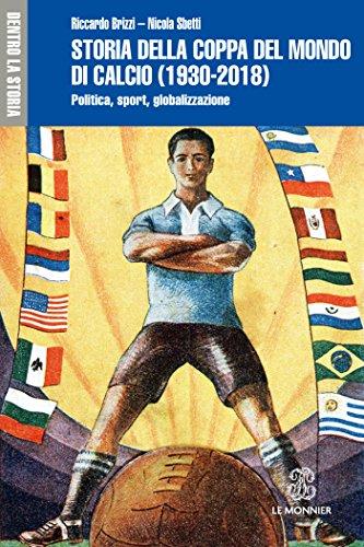 STORIA DELLA COPPA DEL MONDO DI CALCIO (1930-2018) - Edizione digitale: Politica, sport, globalizzazione