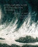 Modell-Naturen in der zeitgenössischen Fotografie / Models of Nature in Contemporary Photography (Gebundene Ausgabe)