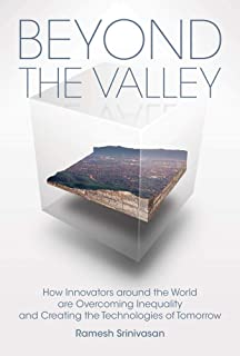 Beyond the Valley: How Innovators around the World are Overcoming Inequality and Creating the Technologies of Tomorrow (The MIT Press)