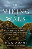 The Viking Wars: War and Peace in King Alfred's Britain: 789 - 955 - Max Adams
