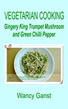 Vegetarian Cooking: Gingery King Trumpet Mushroom and Green Chilli Pepper (Vegetarian Cooking - Vegetables and Fruits Book 133)