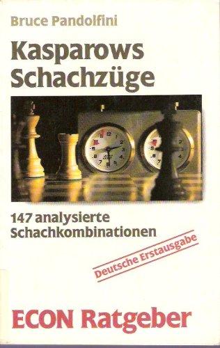 ECON Ratgeber: Spiele und Unterhaltung: Kasparows Schachzüge. 147 analysierte Schachkombinationen