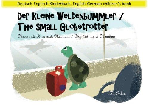 Der kleine Weltenbummler / The small Globetrotter: Zweisprachiges Kinderbuch ab 1 - 6 Jahren (Deutsch - Englisch) Bilingual children\'s book (German - ... nach Mauritius / My first trip to Mauritius