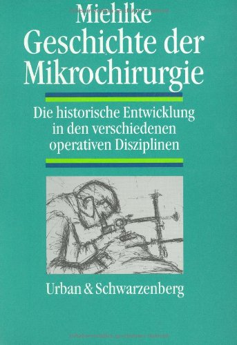 Geschichte der Mikrochirurgie. Die historische Entwicklung in den verschiedenen operativen Disziplinen