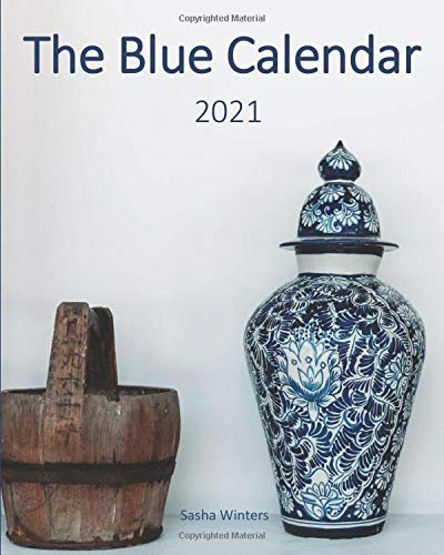 The Blue Calendar 2021: Blue Cover | 12-Month Weekly Planner with Holidays | Jan 2021 – Dec 2021 | Calendar at a Glance | Weekly Appointments Log