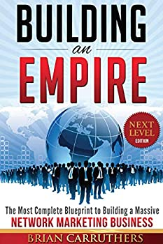 Building an Empire The Most Complete Blueprint to Building a Massive Network Marketing Business  Next Level Edition