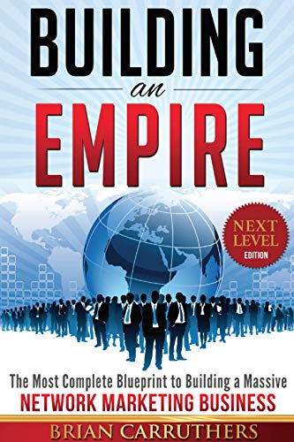 Compare Textbook Prices for Building an Empire:The Most Complete Blueprint to Building a Massive Network Marketing Business Next Level Edition Next Level Edition Edition ISBN 9781734746105 by Brian Carruthers,Paul Braoudakis