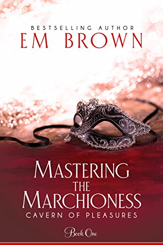 Mastering the Marchioness: A Wickedly Erotic