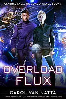 Overload Flux: A Scifi Space Opera Novel with Genetic Engineering, Adventure, and Romance: Central Galactic Concordance Book 1 by [Carol Van Natta]