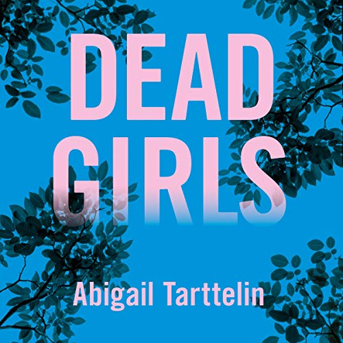 Dead Girls                   By:                                                                                                                                 Abigail Tarttelin                               Narrated by:                                                                                                                                 Katy Sobey                      Length: 10 hrs and 33 mins     1 rating     Overall 5.0