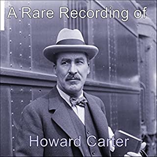 A Rare Recording of Howard Carter                   De :                                                                                                                                 Howard Carter                               Lu par :                                                                                                                                 Howard Carter                      Durée : 4 min     Pas de notations     Global 0,0