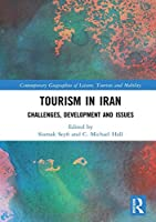 Tourism in Iran: Challenges, Development and Issues (Contemporary Geographies of Leisure, Tourism and Mobility)