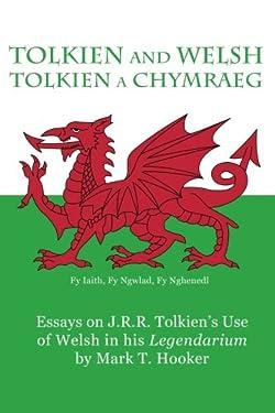 Tolkien and Welsh (Tolkien a Chymraeg): Essays on J.R.R. Tolkien's Use of Welsh in his Legendarium