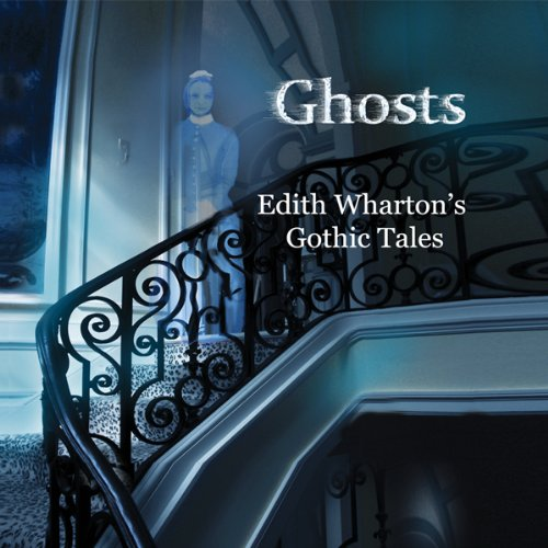 Ghosts: Edith Wharton's Gothic Tales cover art