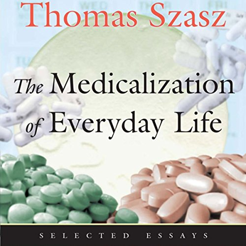 The Medicalization of Everyday Life: Selected Essays audiobook cover art