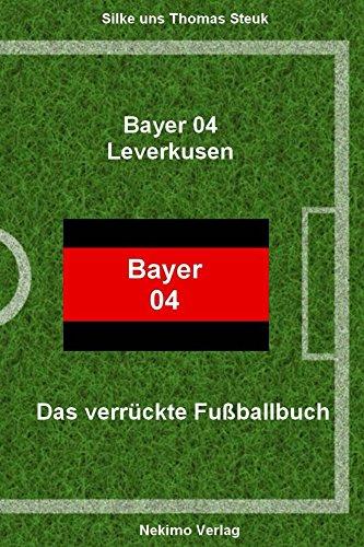 Bayer 04 Leverkusen: Das verrückte Fußballbuch