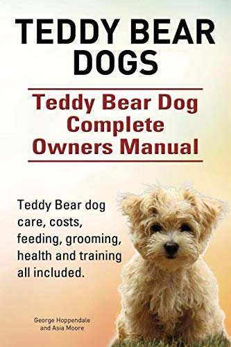 Compare Textbook Prices for Teddy Bear dogs. Teddy Bear Dog Complete Owners Manual. Teddy Bear dog care, costs, feeding, grooming, health and training all included  ISBN 9781910617861 by Hoppendale, George,Moore, Asia