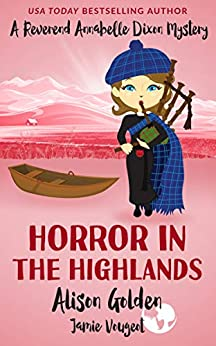Horror in the Highlands (A Reverend Annabelle Dixon Cozy Mystery Book 5) by [Alison Golden, Jamie Vougeot]