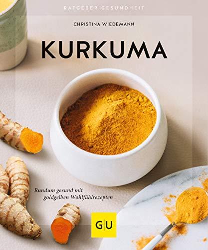 Kurkuma: Rundum gesund mit goldgelben Wohlfühlrezepten