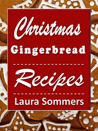 Christmas Gingerbread Recipes: Gingerbread Cookbook for the Holidays (Christmas Cookbook 3) by [Laura Sommers]