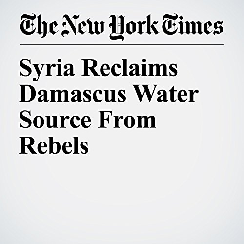 Syria Reclaims Damascus Water Source From Rebels copertina