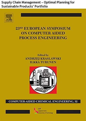 23 European Symposium on Computer Aided Process Engineering: Supply Chain Management – Optimal Planning for Sustainable Products' Portfolio (Computer Aided ... Engineering Book 32) (English Edition)