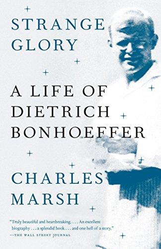 Strange Glory: A Life of Dietrich Bonhoeffer