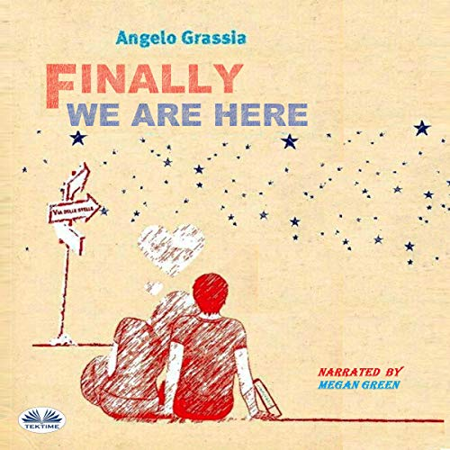 Finally We Are Here                   By:                                                                                                                                 Angelo Grassia,                                                                                        Lisa Masoni - translator                               Narrated by:                                                                                                                                 Megan Green                      Length: 5 hrs and 25 mins     3 ratings     Overall 5.0