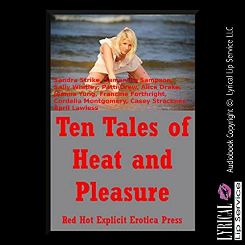 Ten Tales of Heat and Pleasure     Ten Explicit Erotica Stories              By:                                                                                                                                 Sandra Strike,                                                                                        Samantha Sampson,                                                                                        Sally Whitley,                   and others                          Narrated by:                                                                                                                                 Amber Grayson Vayle,                                                                                        Jennifer Saucedo,                                                                                        Vivian Lee Fox,                   and others                 Length: 3 hrs and 9 mins     Not rated yet     Overall 0.0