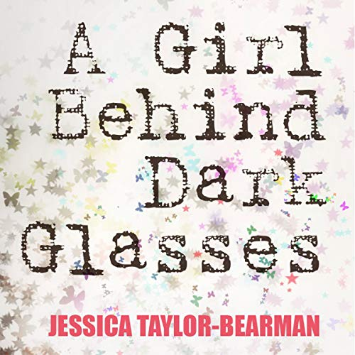 A Girl Behind Dark Glasses                   By:                                                                                                                                 Jessica Taylor-Bearman                               Narrated by:                                                                                                                                 Queenie James                      Length: 6 hrs and 43 mins     2 ratings     Overall 4.5