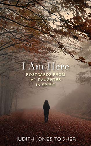 Compare Textbook Prices for I Am Here: Postcards from My Daughter in Spirit  ISBN 9781642280630 by Jones Togher, Judith